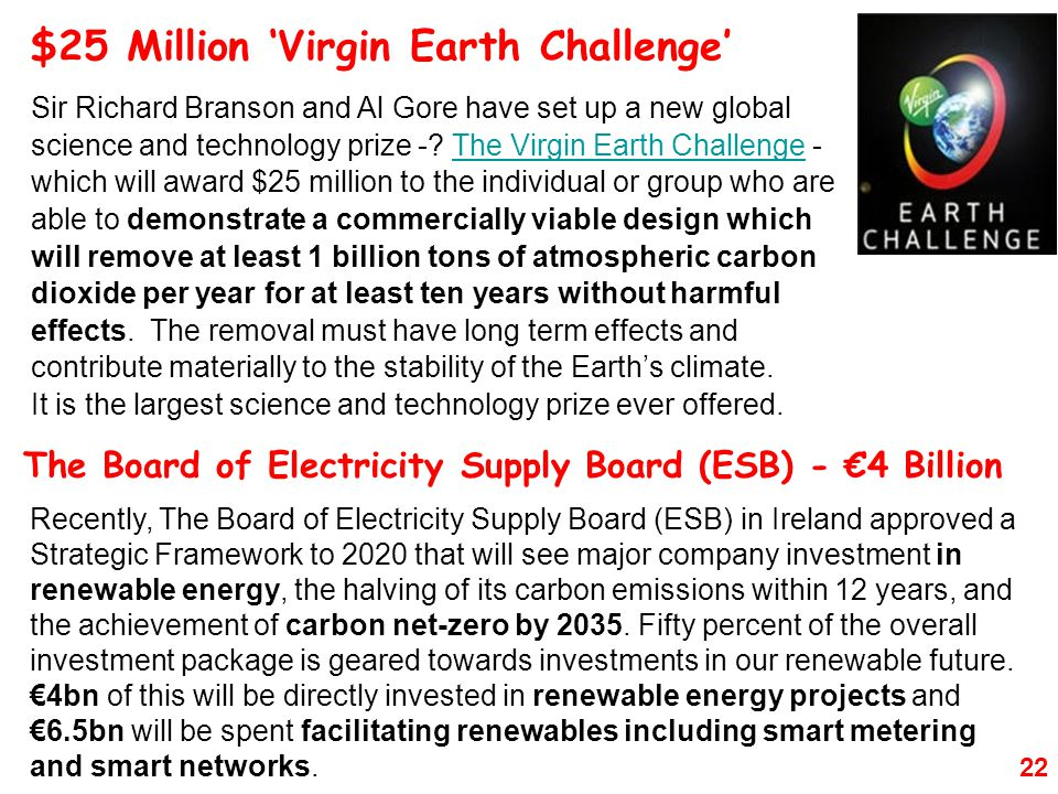 22 $25 Million 'Virgin Earth Challenge' Sir Richard Branson and Al Gore have set up a new global science and technology prize -.