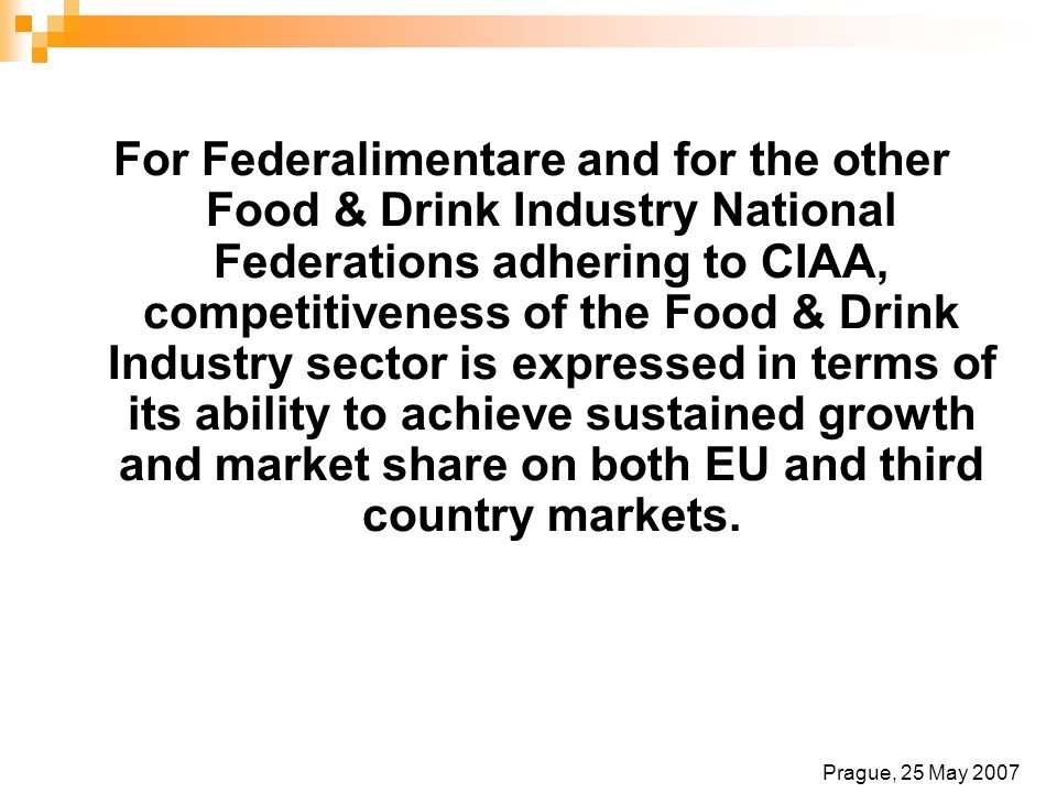 For Federalimentare and for the other Food & Drink Industry National Federations adhering to CIAA, competitiveness of the Food & Drink Industry sector