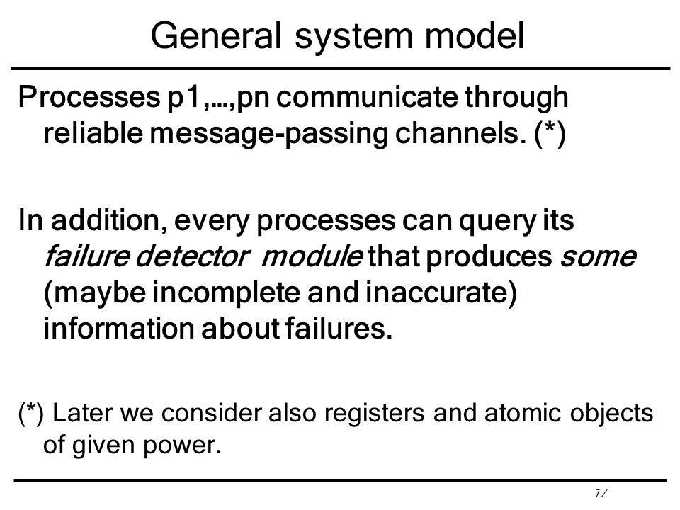 17 General system model Processes p1,…,pn communicate through reliable message-passing channels.