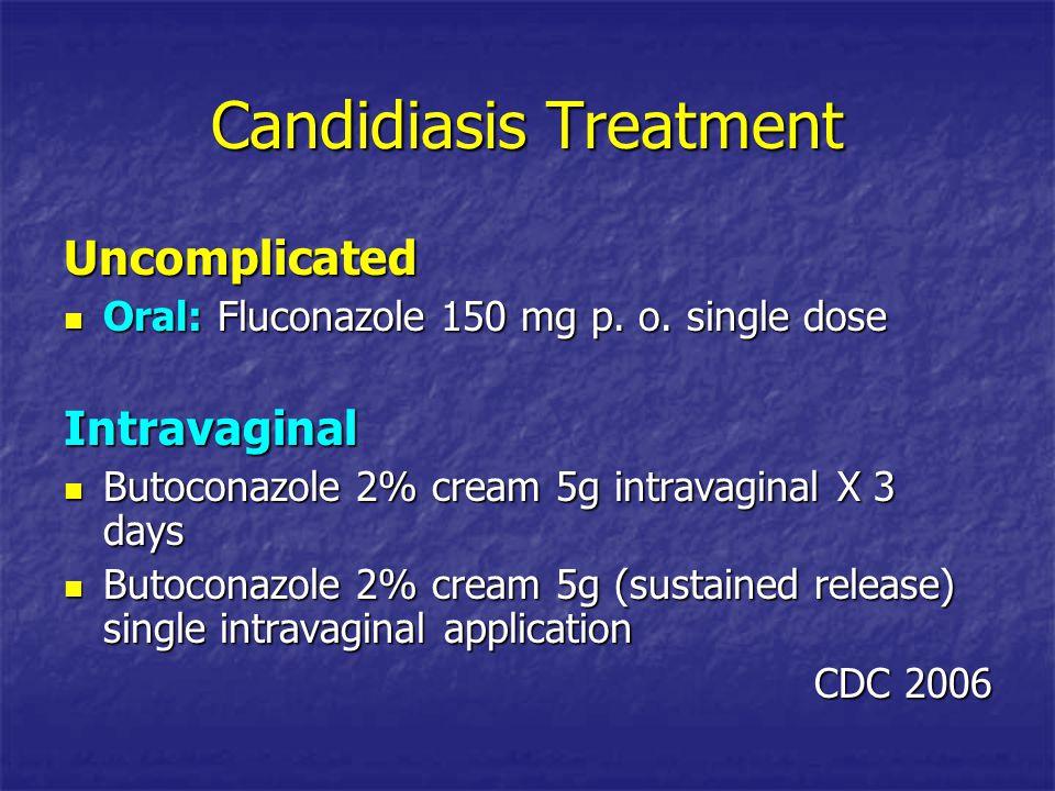 Candidiasis Treatment Uncomplicated Oral: Fluconazole 150 mg p. o. single dose Oral: Fluconazole 150 mg p. o. single doseIntravaginal Butoconazole 2%