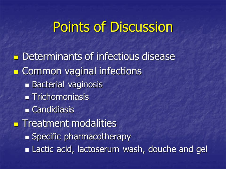 Points of Discussion Determinants of infectious disease Determinants of infectious disease Common vaginal infections Common vaginal infections Bacteri