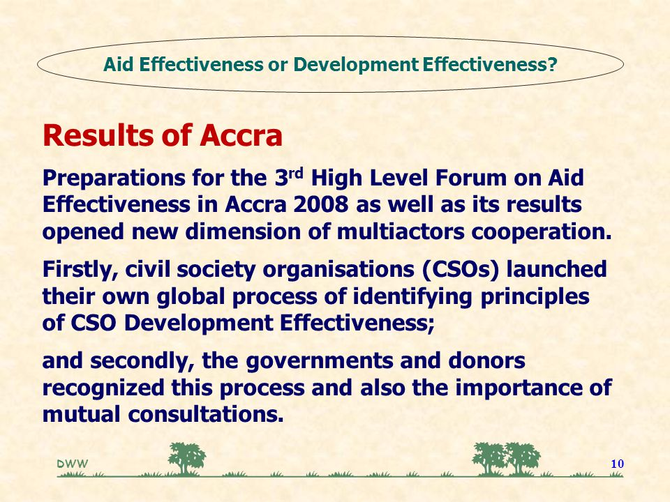 DWW 10 Results of Accra Preparations for the 3 rd High Level Forum on Aid Effectiveness in Accra 2008 as well as its results opened new dimension of m