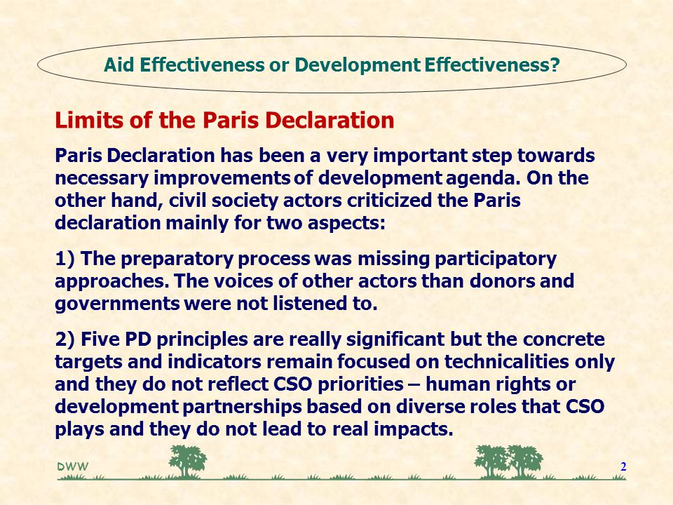 DWW 2 Limits of the Paris Declaration Paris Declaration has been a very important step towards necessary improvements of development agenda.
