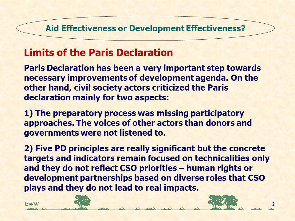 DWW 2 Limits of the Paris Declaration Paris Declaration has been a very important step towards necessary improvements of development agenda. On the ot