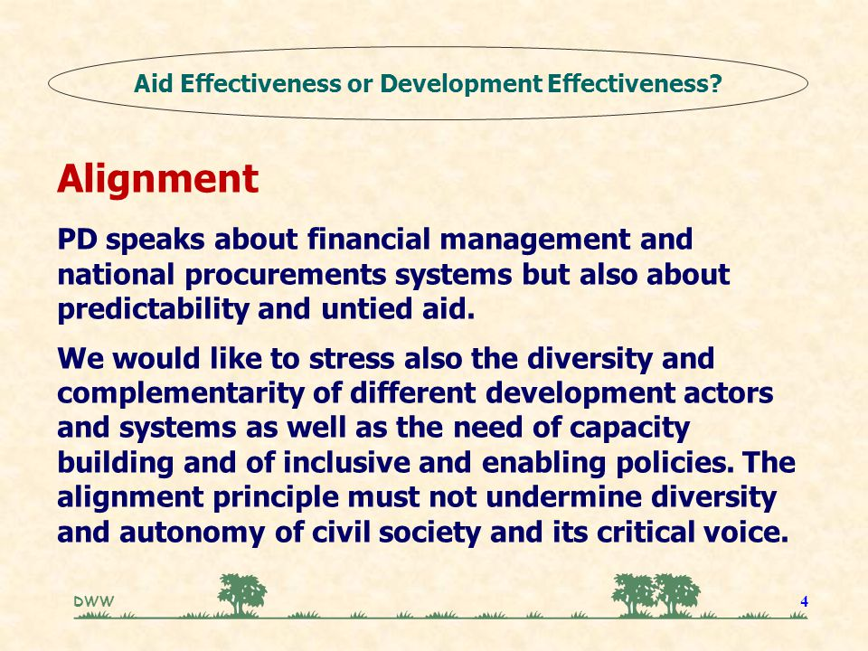 DWW 4 Alignment PD speaks about financial management and national procurements systems but also about predictability and untied aid. We would like to