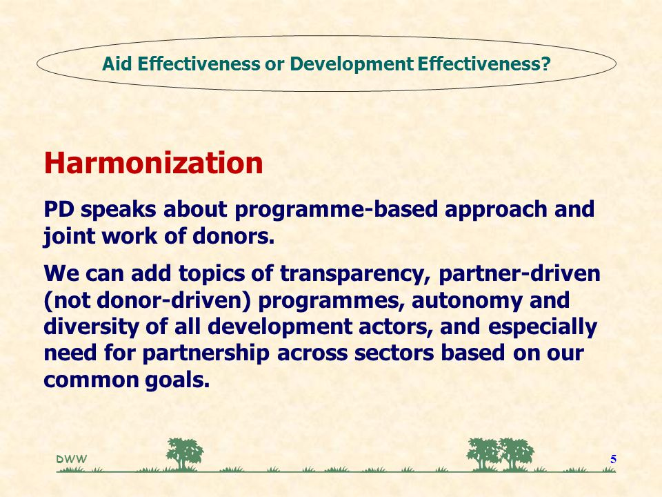 DWW 5 Harmonization PD speaks about programme-based approach and joint work of donors. We can add topics of transparency, partner-driven (not donor-dr
