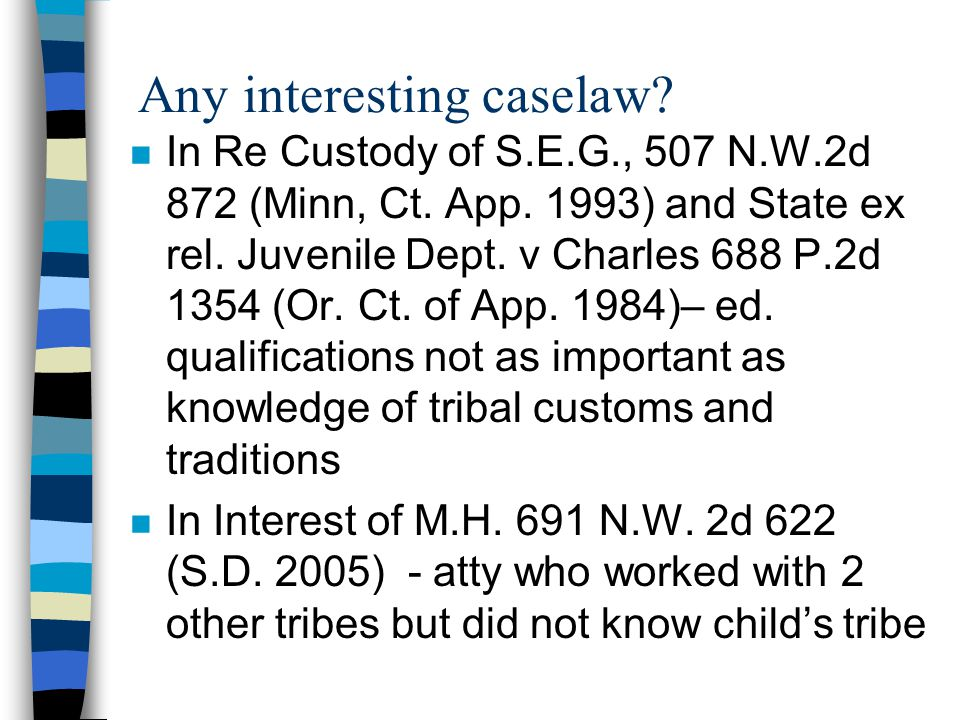 Any interesting caselaw? n In Re Custody of S.E.G., 507 N.W.2d 872 (Minn, Ct. App. 1993) and State ex rel. Juvenile Dept. v Charles 688 P.2d 1354 (Or.