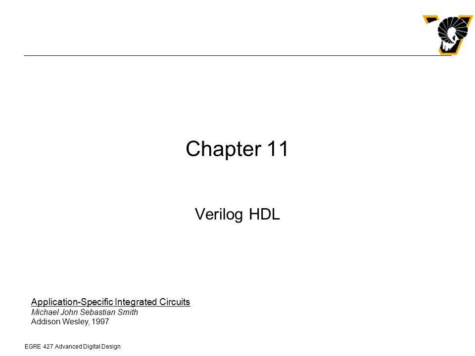 EGRE 427 Advanced Digital Design Verilog HDL Verilog is an alternative hardware description language to VHDL developed by Gateway Design Automation Cadence purchased Gateway and placed Verilog in the public domain (Open Verilog International - OVI) An IEEE standard version of Verilog was developed in 1995 [IEEE Std.