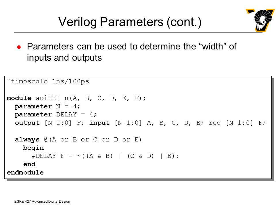 """EGRE 427 Advanced Digital Design Verilog Parameters (cont.) Parameters can be used to determine the """"width"""" of inputs and outputs `timescale 1ns/100ps"""