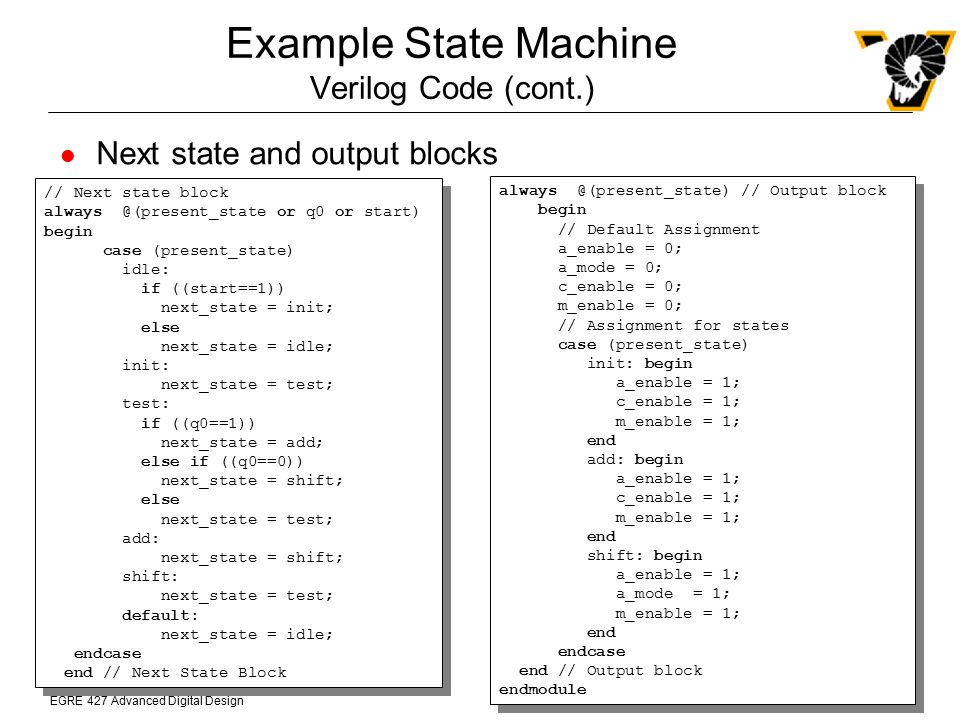 EGRE 427 Advanced Digital Design Next state and output blocks // Next state block always @(present_state or q0 or start) begin case (present_state) id