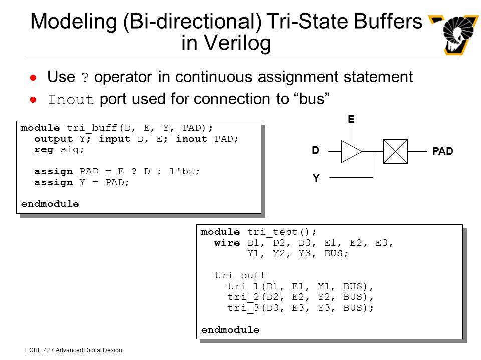 EGRE 427 Advanced Digital Design Modeling (Bi-directional) Tri-State Buffers in Verilog Use ? operator in continuous assignment statement Inout port u