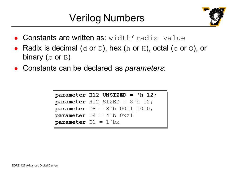 EGRE 427 Advanced Digital Design User-Defined Primitives Verilog allows user- defined primitives for modeling single- output gates Delay and drive strength is not defined in the primitive itself A table is used to define the outputs ( .