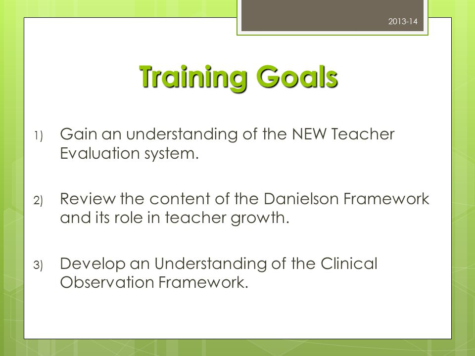 Teacher Effectiveness Project Goal  To develop a teacher effectiveness model that will reform the way we evaluate teachers as well as the critical components of teacher training and teacher professional growth 2013-14