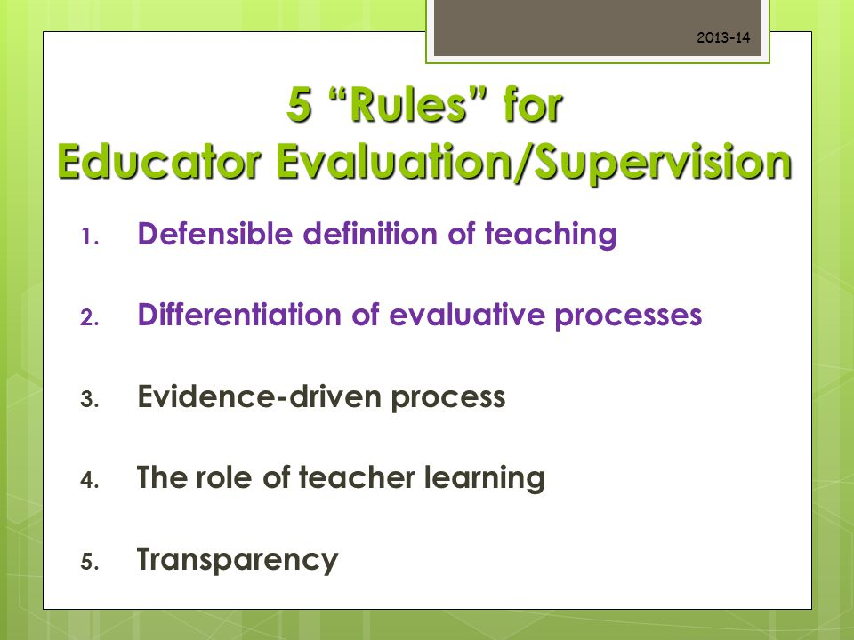 5 Rules for Educator Evaluation/Supervision 1. Defensible definition of teaching 2.