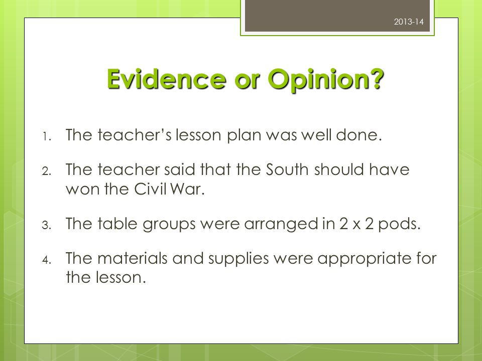 Evidence or Opinion. 1. The teacher's lesson plan was well done.