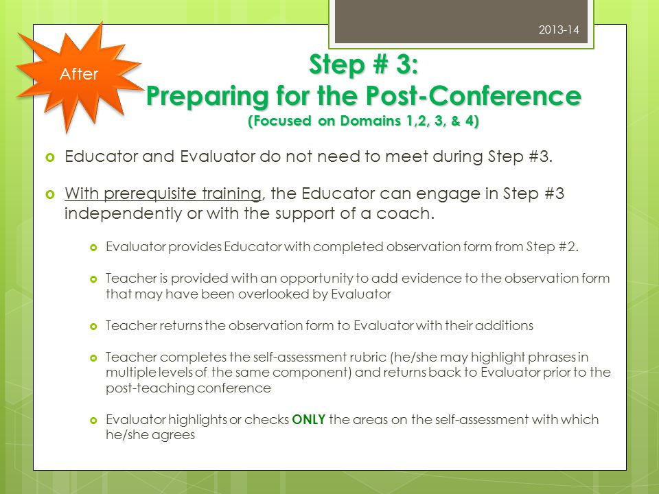 Step # 3: Preparing for the Post-Conference (Focused on Domains 1,2, 3, & 4)  Educator and Evaluator do not need to meet during Step #3.