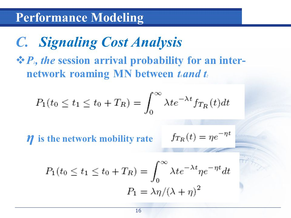 Performance Modeling C.Signaling Cost Analysis  P 1, the session arrival probability for an inter- network roaming MN between t 0 and t 2 η is the network mobility rate 16