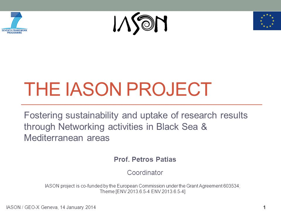 THE IASON PROJECT Fostering sustainability and uptake of research results through Networking activities in Black Sea & Mediterranean areas Prof. Petro
