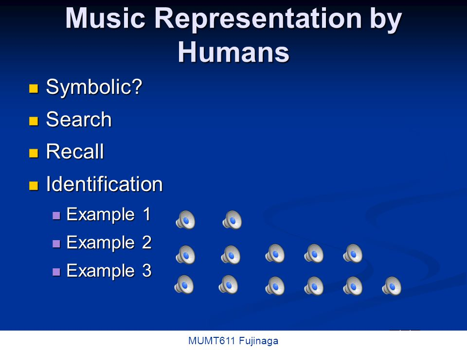 15 / 16 MUMT611 Fujinaga Music Representation by Humans Symbolic? Symbolic? Search Search Recall Recall