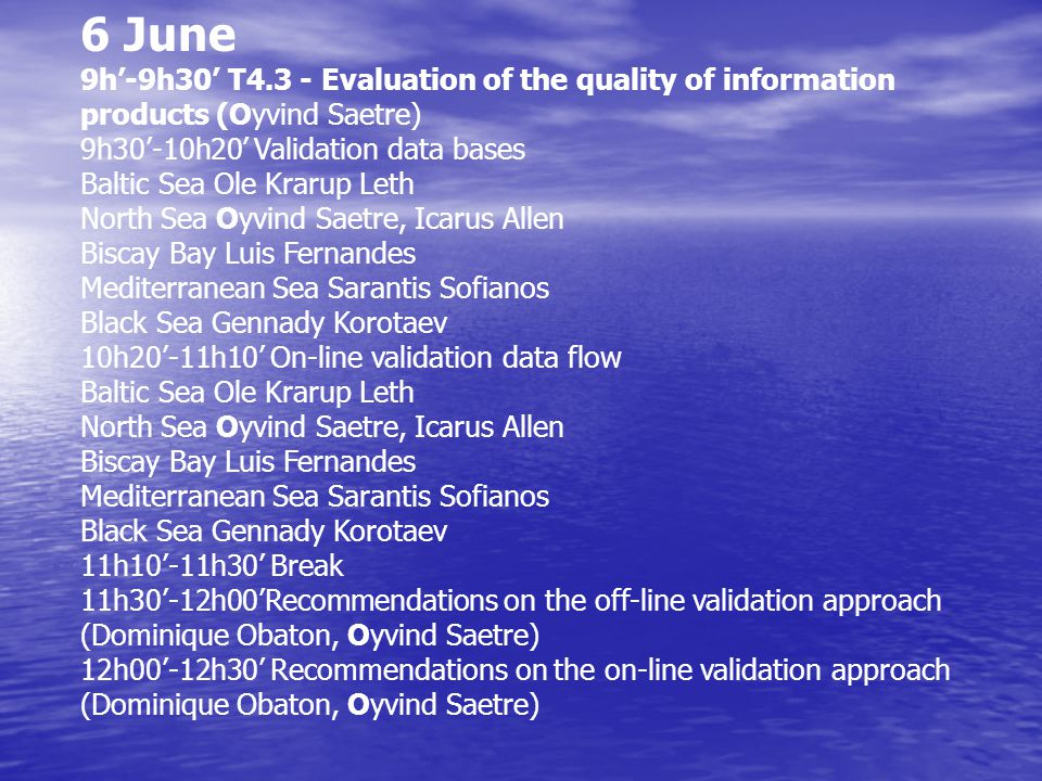 6 June 9h'-9h30' T4.3 - Evaluation of the quality of information products (Oyvind Saetre) 9h30'-10h20' Validation data bases Baltic Sea Ole Krarup Let