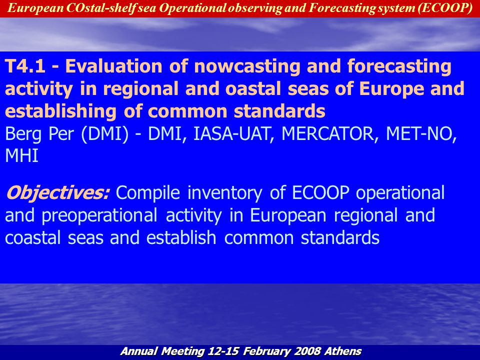European COstal-shelf sea Operational observing and Forecasting system (ECOOP) Annual Meeting 12-15 February 2008 Athens T4.1 - Evaluation of nowcasti