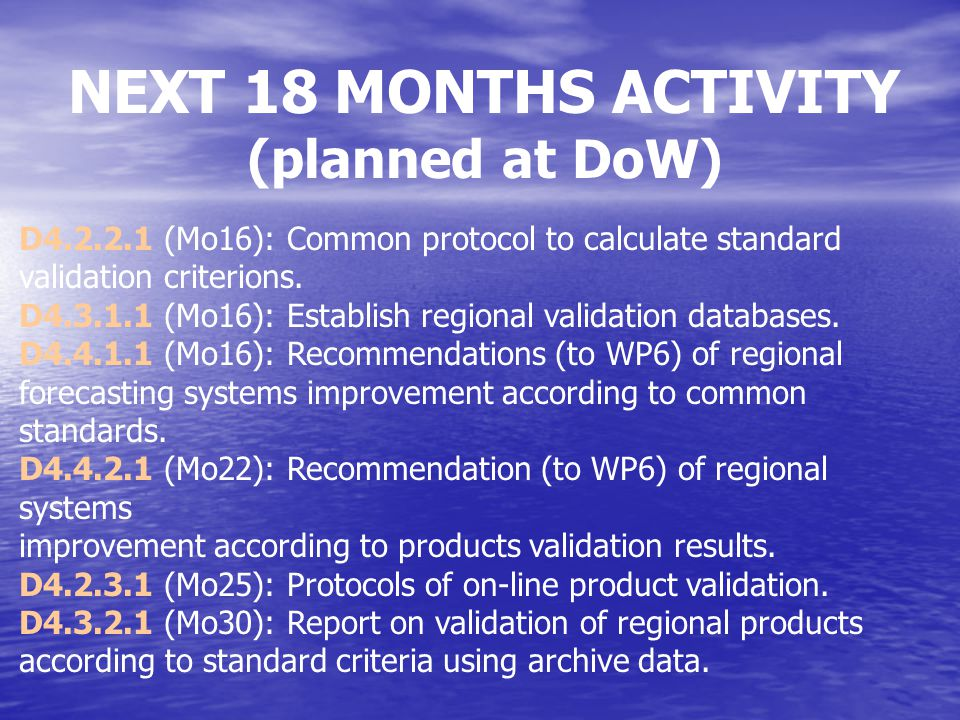 NEXT 18 MONTHS ACTIVITY (planned at DoW) D4.2.2.1 (Mo16): Common protocol to calculate standard validation criterions. D4.3.1.1 (Mo16): Establish regi