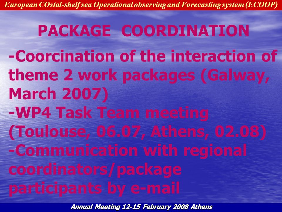European COstal-shelf sea Operational observing and Forecasting system (ECOOP) Annual Meeting 12-15 February 2008 Athens PACKAGE COORDINATION -Coorcin