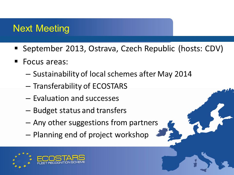  September 2013, Ostrava, Czech Republic (hosts: CDV)  Focus areas: – Sustainability of local schemes after May 2014 – Transferability of ECOSTARS –