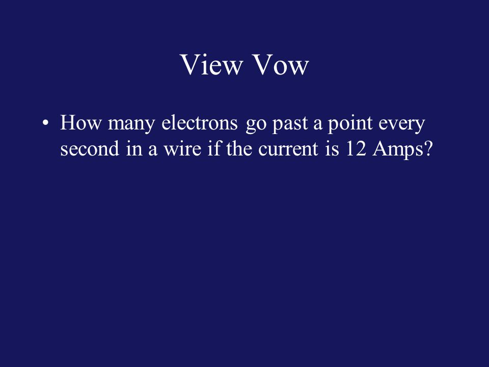 View Vow How many electrons go past a point every second in a wire if the current is 12 Amps