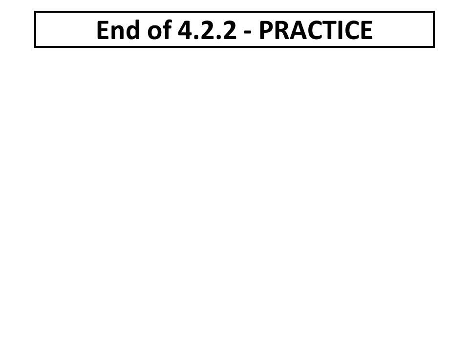 End of 4.2.2 - PRACTICE
