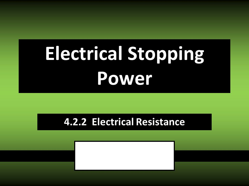 4.2.2 Electrical Resistance Electrical Stopping Power