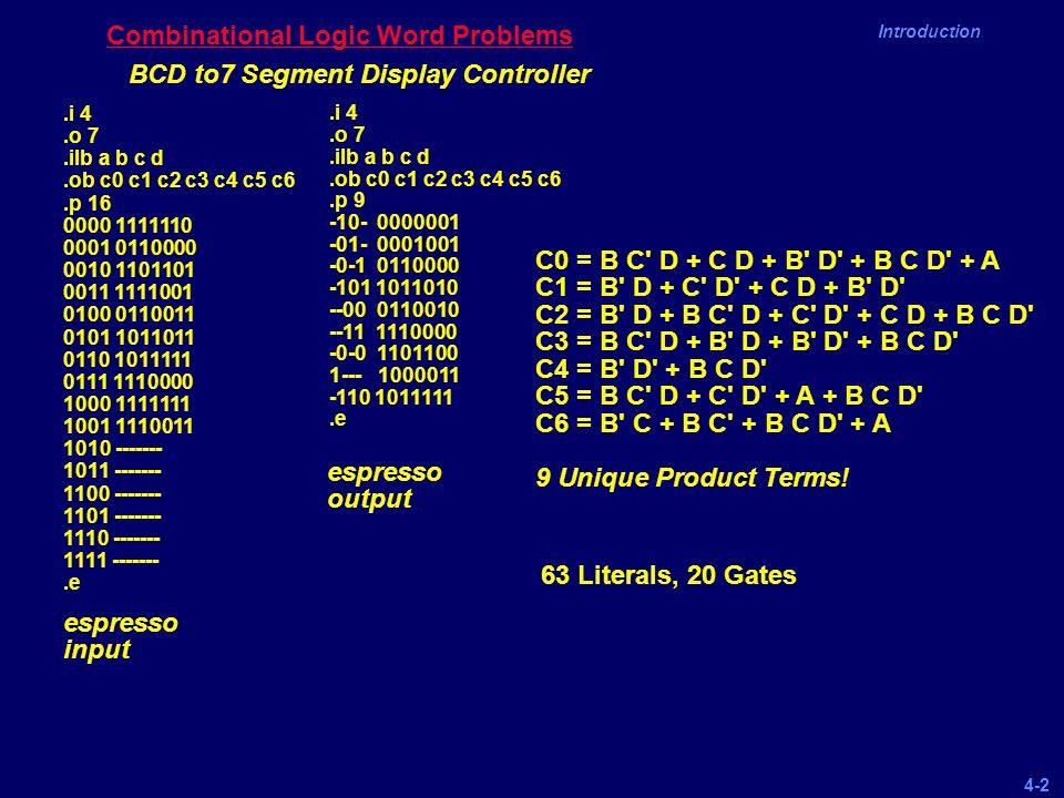 4-2 Introduction Combinational Logic Word Problems BCD to7 Segment Display Controller.i 4.o 7.ilb a b c d.ob c0 c1 c2 c3 c4 c5 c6.p 16 0000 1111110 00
