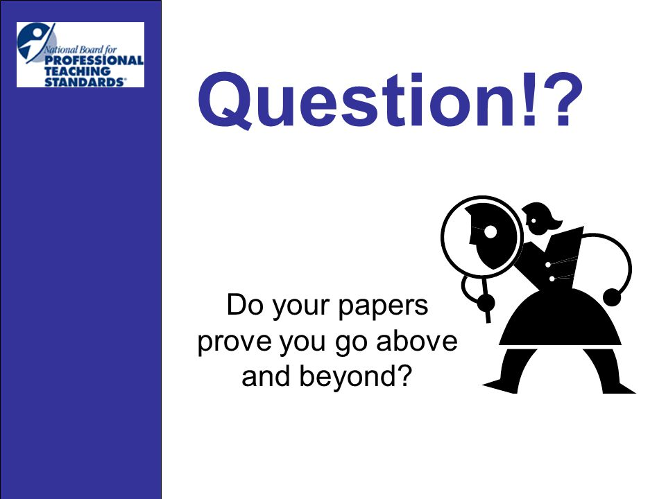 Question! Do your papers prove you go above and beyond