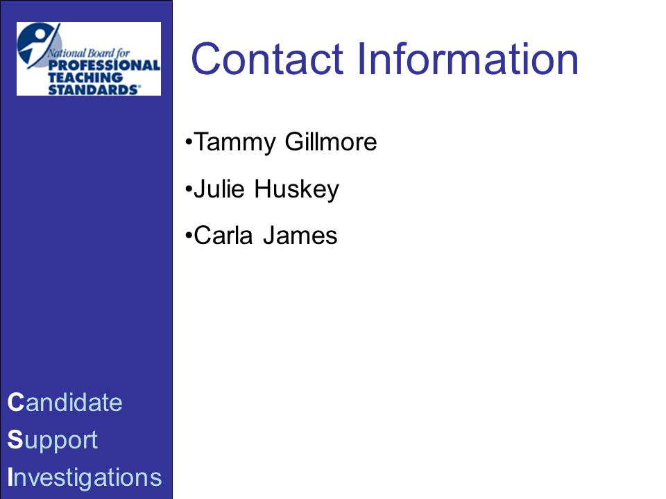 Candidate Support Investigations Contact Information Tammy Gillmore Julie Huskey Carla James