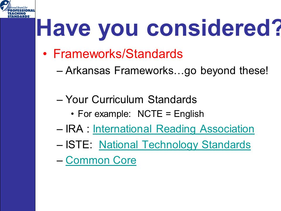Have you considered. Frameworks/Standards –Arkansas Frameworks…go beyond these.