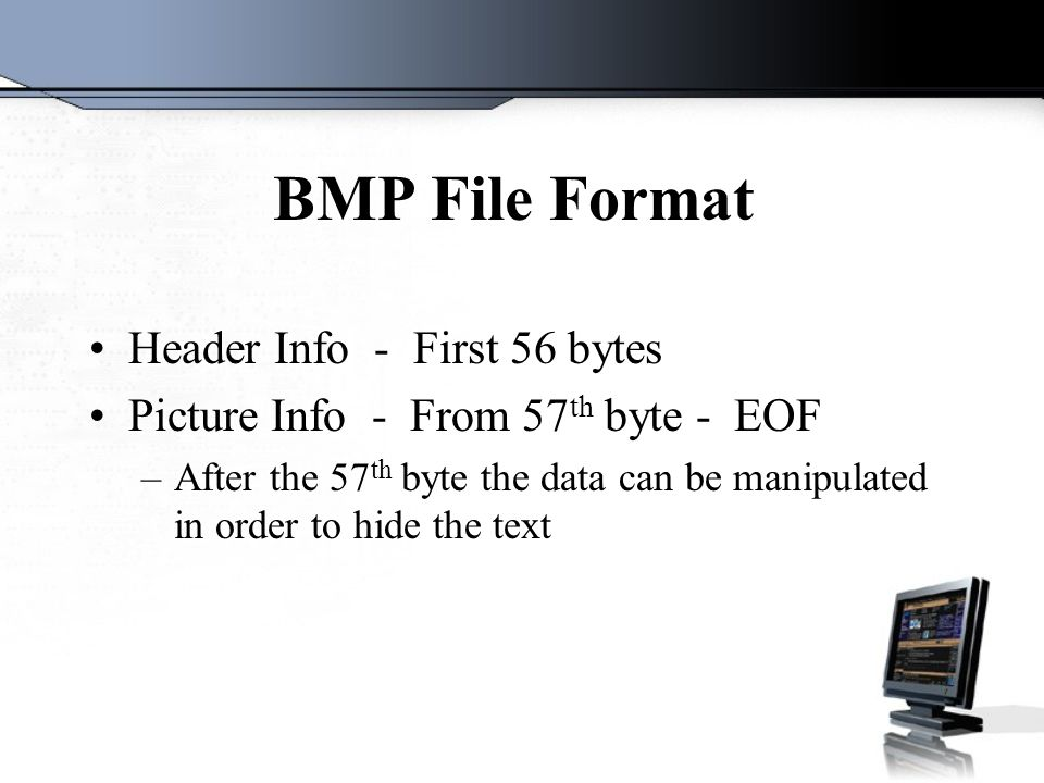 Let's See An Example The raw data in a BMP file may look like this FA EC D4 F5 E3 E5 E7 45 F2 –FA,EC,D4…..