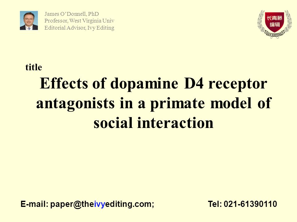 title Effects of dopamine D4 receptor antagonists in a primate model of social interaction   Tel: James O'Donnell, PhD Professor, West Virginia Univ Editorial Advisor, Ivy Editing