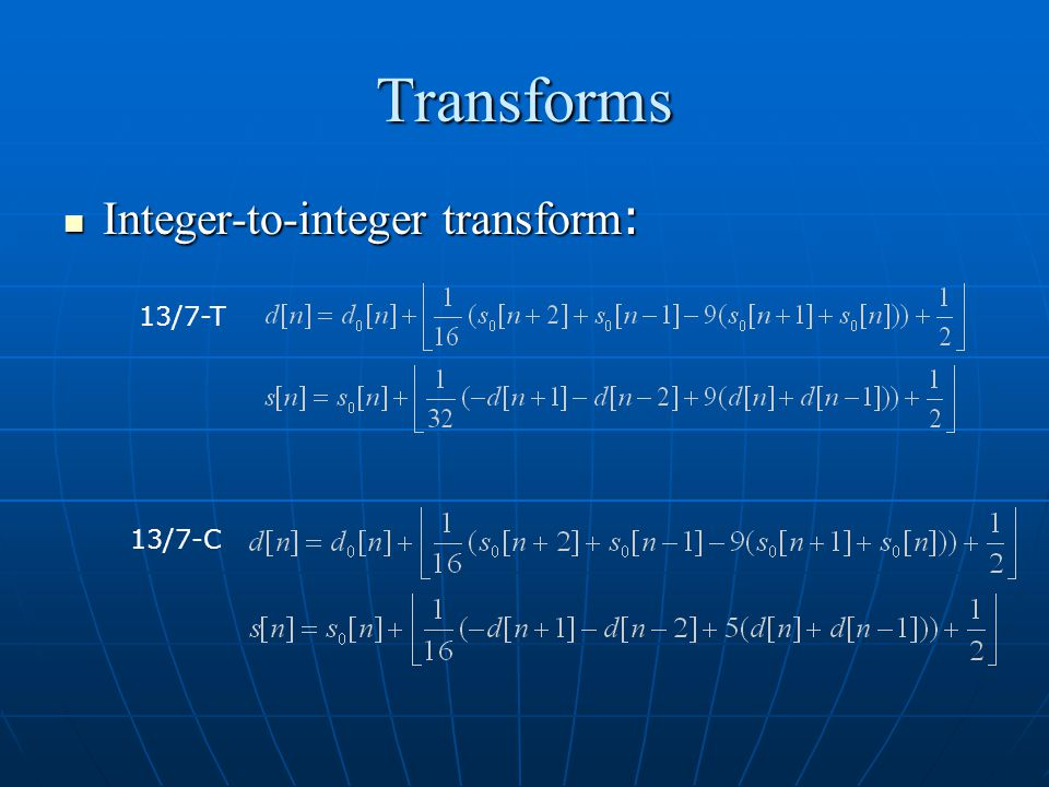 Transforms Integer-to-integer transform : Integer-to-integer transform : 13/7-T 13/7-C