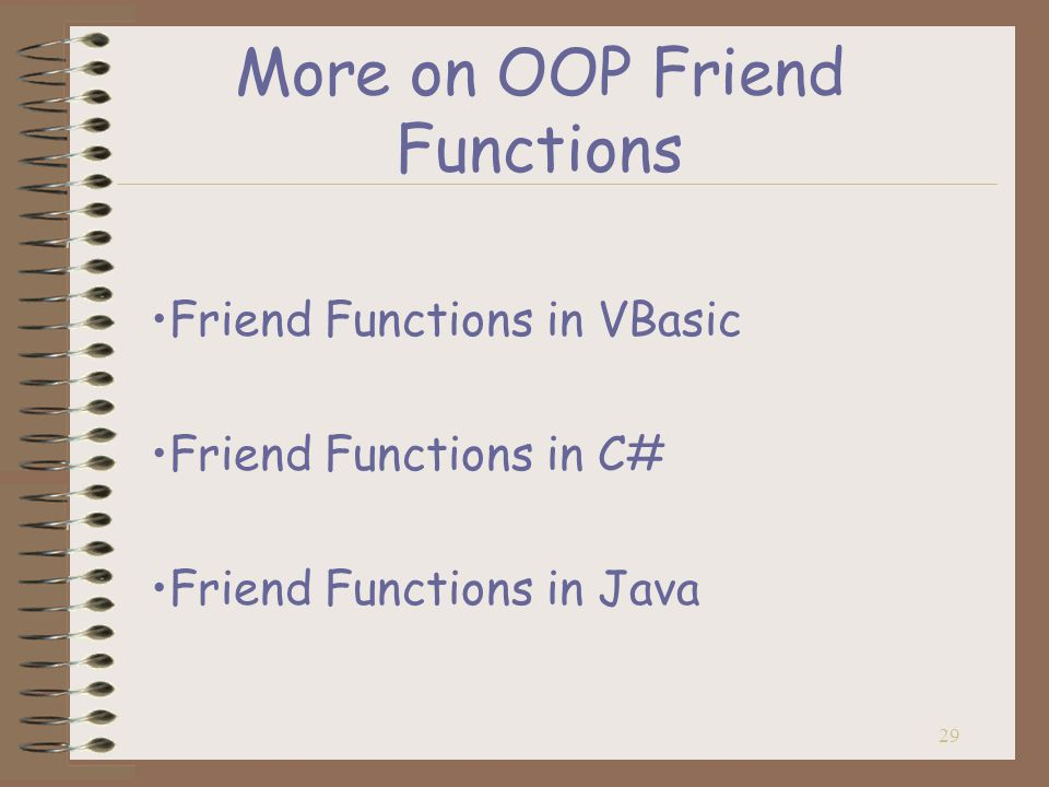 29 More on OOP Friend Functions Friend Functions in VBasic Friend Functions in C# Friend Functions in Java