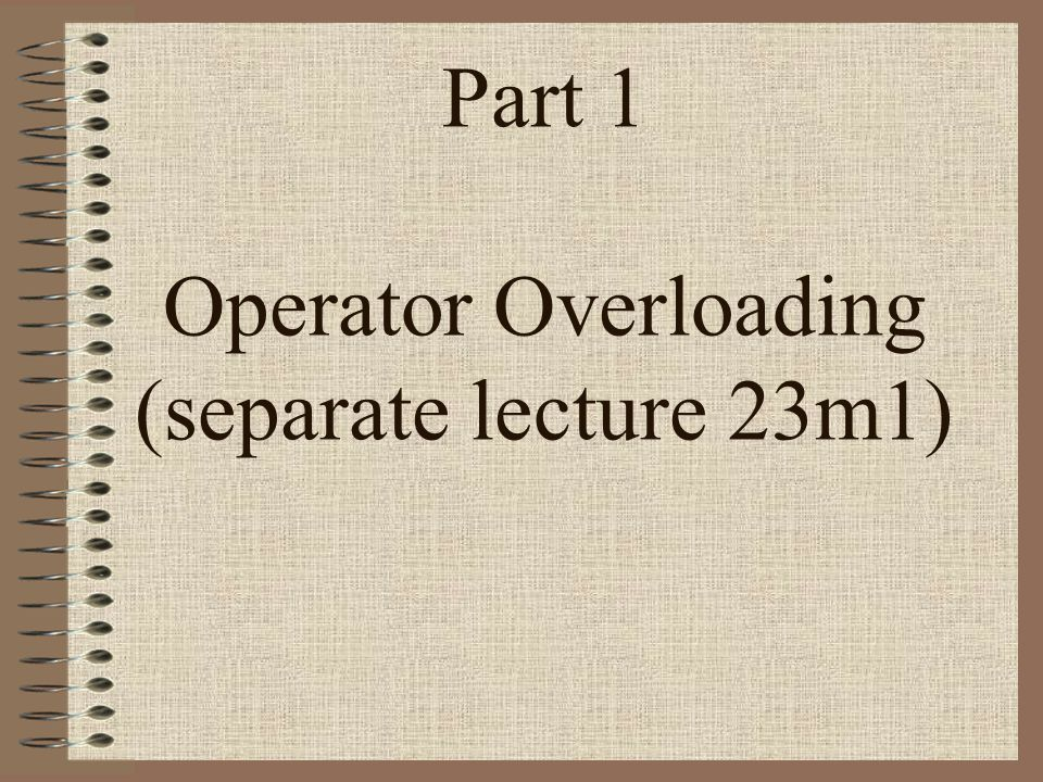 Part 1 Operator Overloading (separate lecture 23m1)