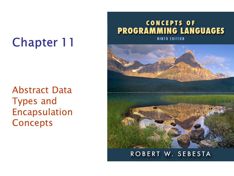 ISBN 0- 321-49362-1 Chapter 11 Abstract Data Types and Encapsulation Concepts