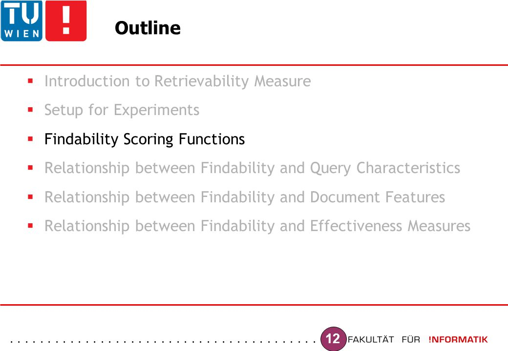 ......................................... 12 Outline  Introduction to Retrievability Measure  Setup for Experiments  Findability Scoring Functions