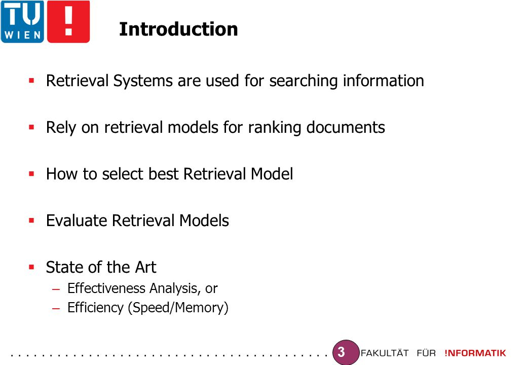 ......................................... 3 Introduction  Retrieval Systems are used for searching information  Rely on retrieval models for ranking