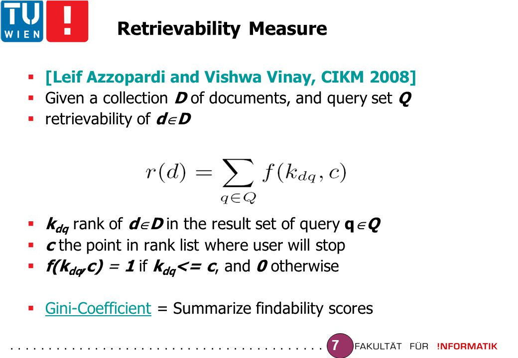 ......................................... 7 Retrievability Measure  [Leif Azzopardi and Vishwa Vinay, CIKM 2008]  Given a collection D of documents,