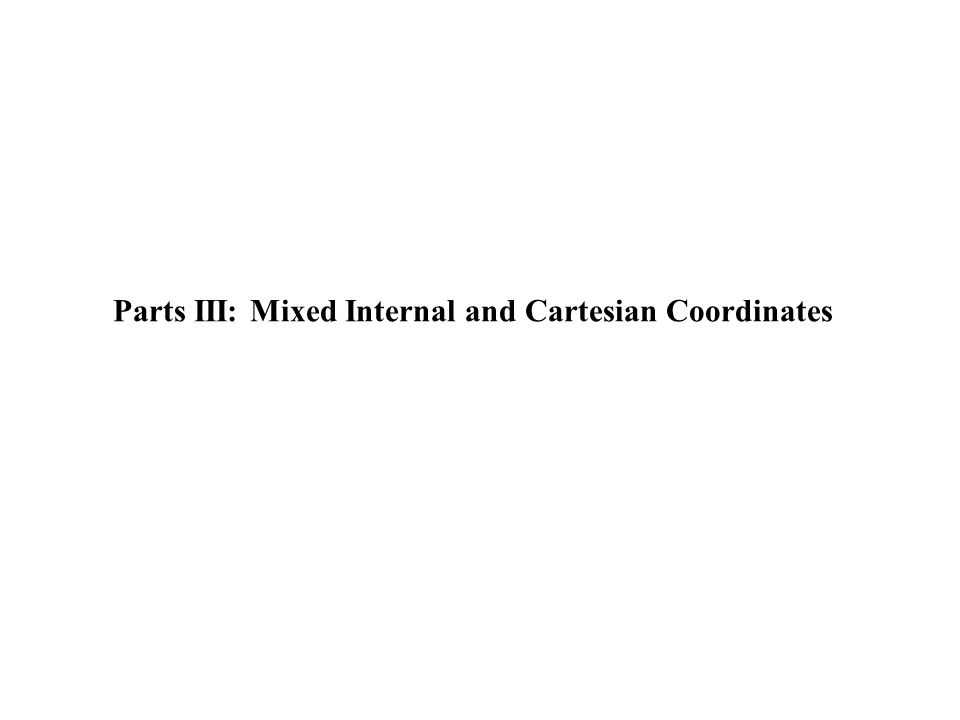 Parts III: Mixed Internal and Cartesian Coordinates