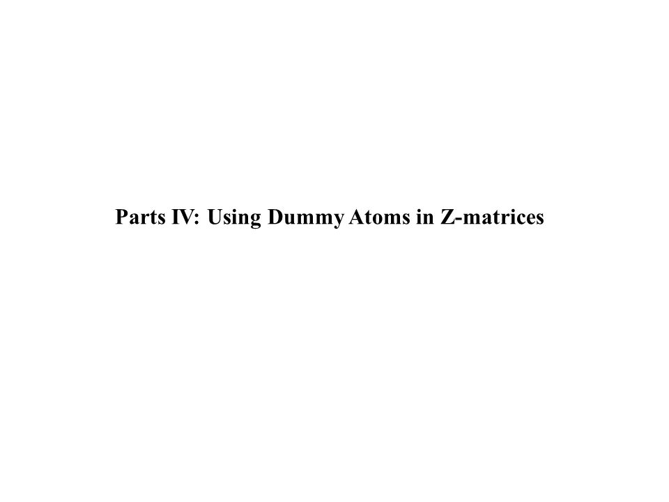 Parts IV: Using Dummy Atoms in Z-matrices