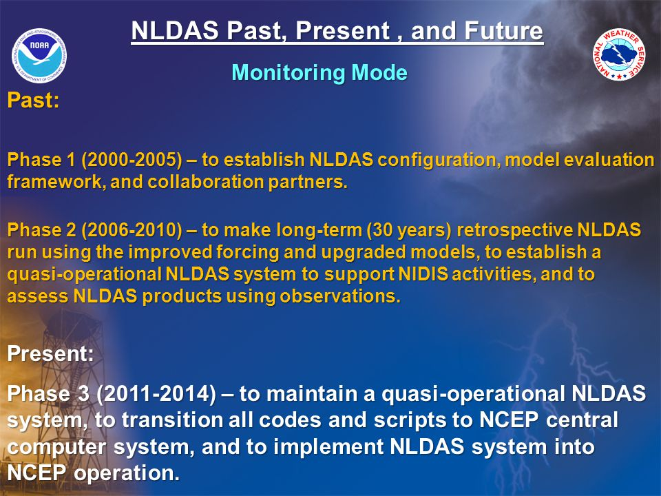 NLDAS Past, Present, and Future Past: Phase 1 (2000-2005) – to establish NLDAS configuration, model evaluation framework, and collaboration partners.