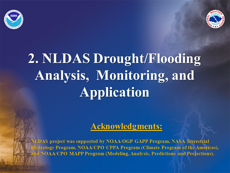 2. NLDAS Drought/Flooding Analysis, Monitoring, and Application Acknowledgments: NLDAS project was supported by NOAA/OGP GAPP Program, NASA Terrestria