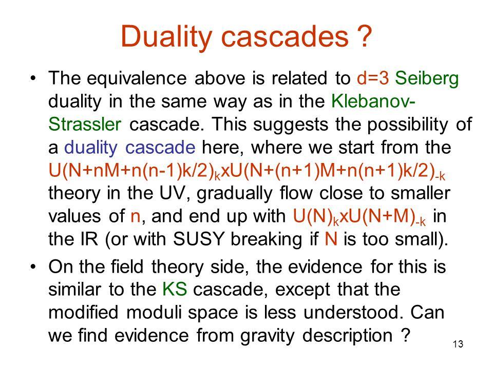 13 Duality cascades .