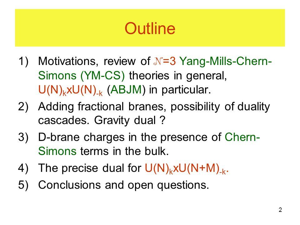 2 Outline 1)Motivations, review of N =3 Yang-Mills-Chern- Simons (YM-CS) theories in general, U(N) k xU(N) -k (ABJM) in particular.